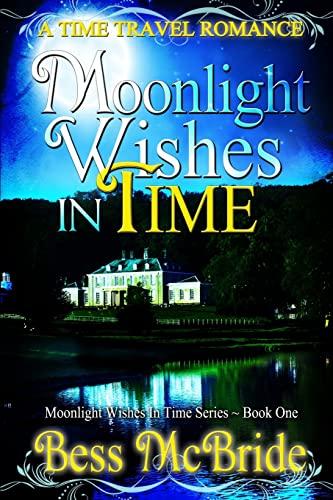 Moonlight Wishes in Time (Moonlight Wishes in Time Series): Bess McBride