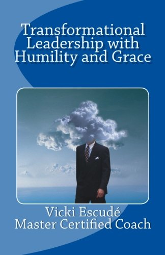 9781491087237: Transformational Leadership with Humility and Grace