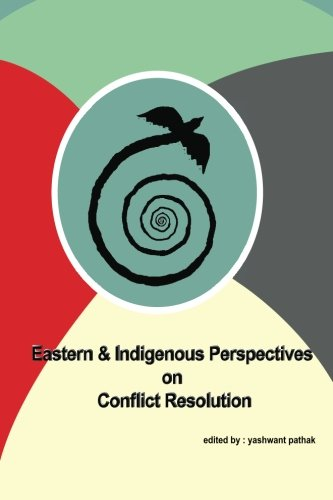 Eastern & Indigenous Perspectives on Conflict Resolution: Yashwant V. Pathak
