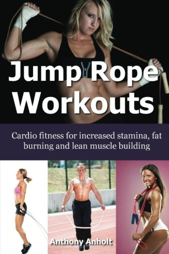 9781491088494: Jump Rope Workouts: Cardio fitness for increased stamina, lean muscle building and fat burning