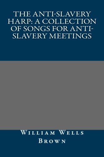 9781491088814: The Anti-Slavery Harp: A Collection of Songs for Anti-Slavery Meetings