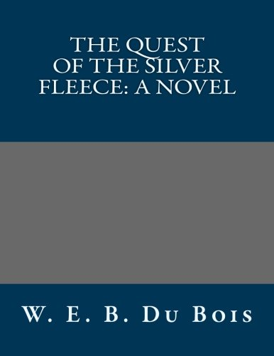 The Quest of the Silver Fleece: A Novel: W. E. B. Du Bois
