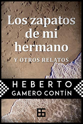 Los zapatos de mi hermano (Spanish Edition): Heberto Gamero ContÃn