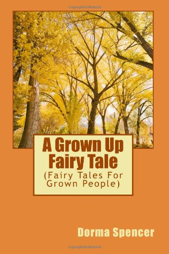 9781491091159: A Grown Up Fairy Tale: (Fairy Tales For Grown People) (Volume 1)