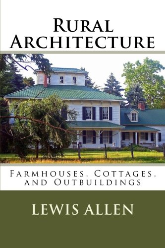 9781491093887: Rural Architecture: Farmhouses, Cottages, and Outbuildings
