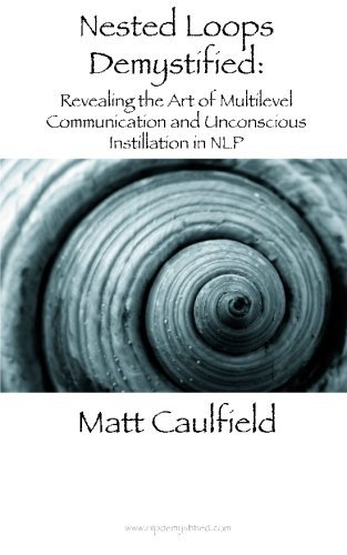 9781491095959: Nested Loops Demystified: Revealing the Art of Multilevel Communication and Unconscious Instillation in NLP