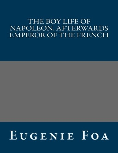9781491096192: The Boy Life of Napoleon, Afterwards Emperor of the French