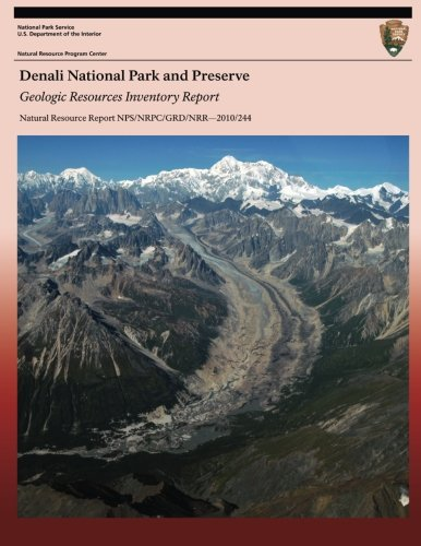 9781491098943: Denali National Park and Preserve Geologic Resources Inventory Report