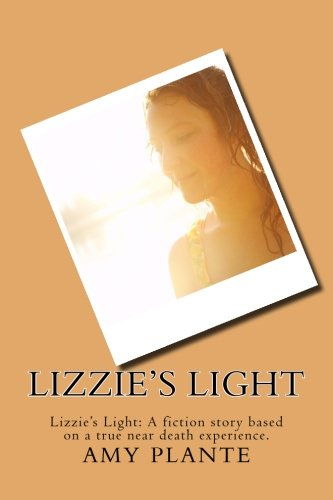 9781491099766: Lizzie's Light: Lizzie's Light: A fiction story based on a true near death experience.