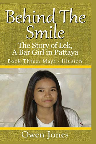 9781491201862: Maya - Illusion: The Story of Lek, A Bar Girl in Pattaya (Behind The Smile) (Volume 3)