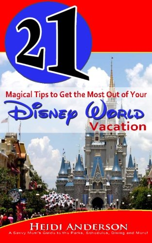 9781491202128: 21 Magical Tips to Get the Most Out of Your Disney World Vacation: A Savvy Mom's Guide to the Parks, Schedules, Dining and More