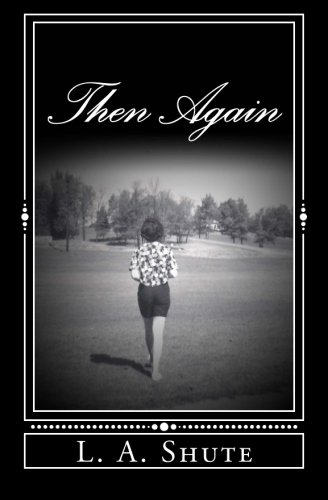 Then Again (Hardly Hill series) (Volume 3): L. A. Shute