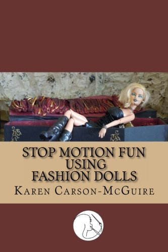 Stop Motion Fun Using Fashion Dolls: Karen Carson-McGuire