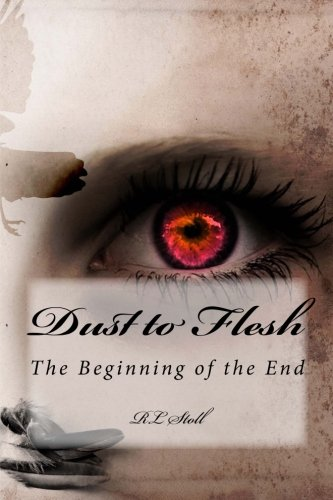 Dust to Flesh (Dust to Flesh: The Beginning of the End): R L Stoll
