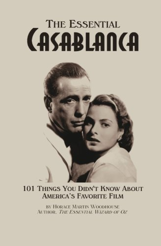 9781491206713: The Essential Casablanca: 101 Things You Didn't Know About America's Favorite Film