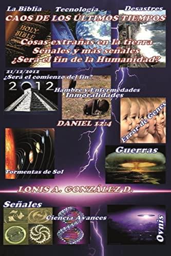 9781491207437: Caos de los ultimos tiempos: Fenomenos extraños en la tierra, señales y mas señales ¿sera el fin de la humanidad? (Spanish Edition)