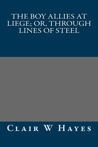 9781491207451: The Boy Allies at Liege; Or, Through Lines of Steel