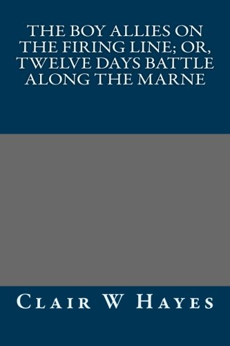 9781491207925: The Boy Allies on the Firing Line; Or, Twelve Days Battle Along the Marne