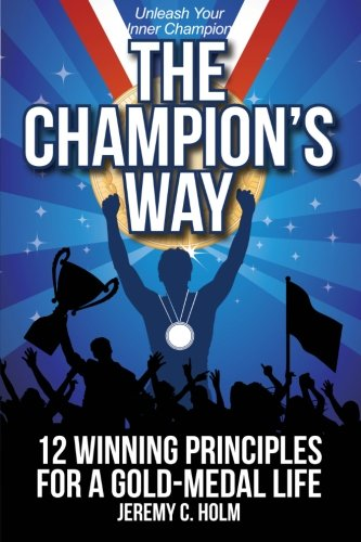 9781491209196: The Champion's Way: 12 Winning Principles for a Gold Medal Life
