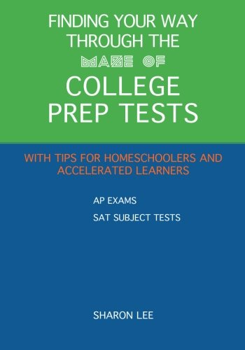 9781491209264: Finding Your Way through the Maze of College Prep Tests: A Guide to APs and SAT Subject Tests with Tips for Homeschoolers and Accelerated Learners