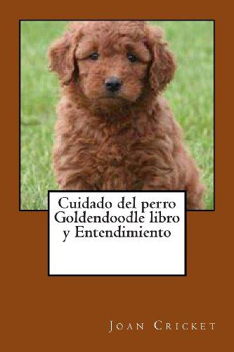 9781491210185: Cuidado del perro Goldendoodle libro y Entendimiento (Spanish Edition)