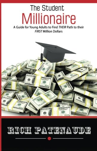 9781491210413: The Student Millionaire: A Guide for Young Adults on Making your FIRST Million Dollars