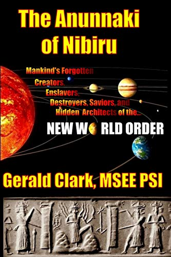 9781491211229: The Anunnaki of Nibiru: Mankind's Forgotten Creators, Enslavers, Saviors, and Hidden Architects of the New World Order