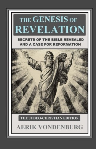 9781491211601: The Genesis of Revelation: Secrets of the Bible Revealed and a Case for Reformation (The Judeo-Christian Edition)