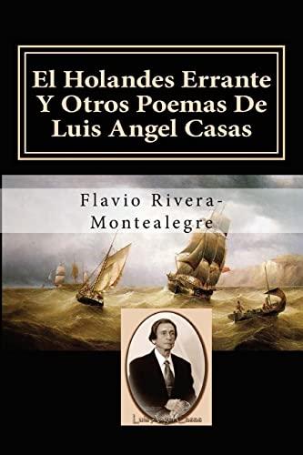9781491211823: El Holandes Errante Y Otros Poemas De Luis Angel Casas: Homenaje al Poeta Luis A. Casas (Spanish Edition)