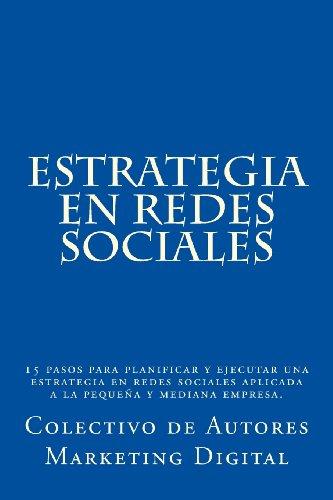 9781491212691: Estrategia en Redes Sociales: 15 pasos para planificar y ejecutar una estrategia en redes sociales aplicada a la pequeña y mediana empresa. (Spanish Edition)