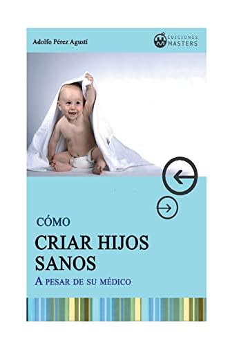 9781491212721: Como CRIAR HIJOS SANOS: A pesar de su medico