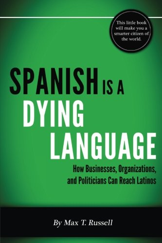 9781491214121: Spanish is a Dying Language: How Businesses, Organizations, and Politicians can Reach Latinos