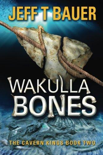 Wakulla Bones: Sequel to The Cavern Kings (Volume 2): Jeff Bauer
