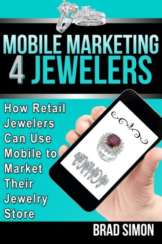 9781491215678: Mobile Marketing 4 Jewelers: How Retail Jewelers Can Use Mobile to Market Their Jewelry Store