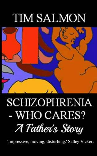 9781491217085: Schizophrenia - Who Cares? - A Father's Story