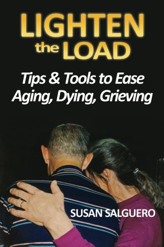 9781491217153: Lighten the Load: Tips & Tools to Ease Aging, Dying, Grieving