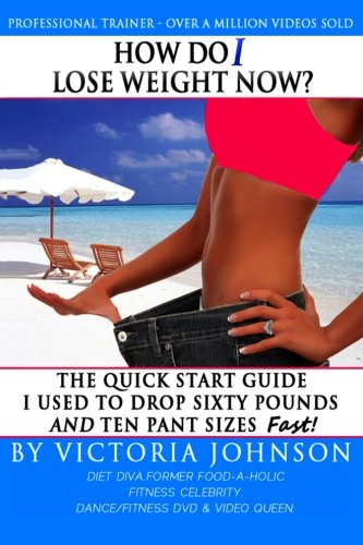 9781491218051: How Do I Lose Weight Now: The Quick Start Guide I Used To Drop Sixty Pounds and Ten Pant Sizes Fast!