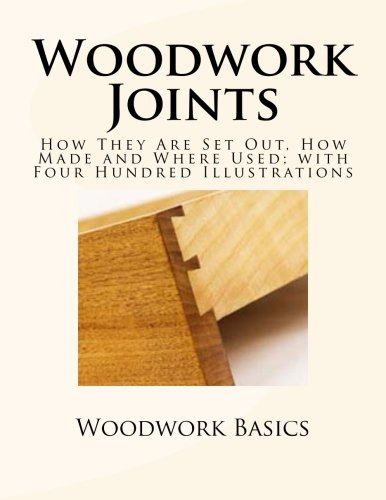 9781491219997: Woodwork Joints: How They Are Set Out, How Made and Where Used; with Four Hundred Illustrations