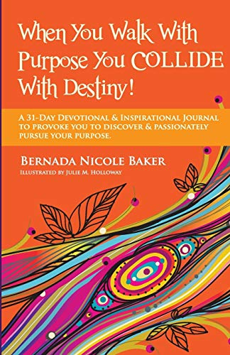 9781491221341: When You Walk With Purpose You Collide With Destiny: A Daily Journal and Dose of Inspiration