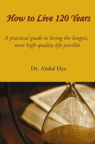 How to live 120 years: Hye, Dr. Abdul