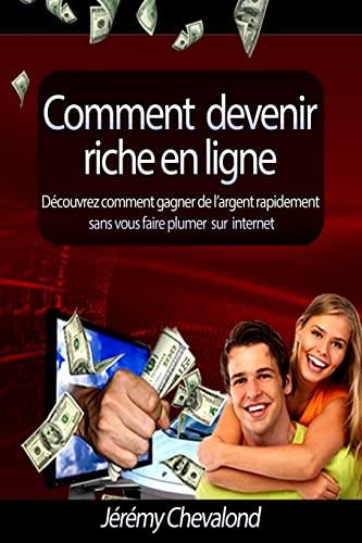 9781491223406: Comment devenir riche en ligne: Découvrez comment gagner de l'argent rapidement sans vous faire plumer sur Internet (French Edition)