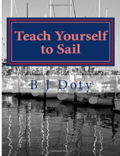 9781491224182: Teach Yourself to Sail: A quick-start guide to yachting for the weekend warrior: Volume 1
