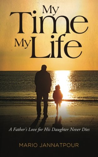 9781491225592: My Time, My Life: A Father's Love for His Daughter Never Dies
