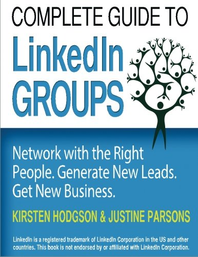 Complete Guide to LinkedIn Groups: Network with: Mrs Kirsten Hodgson