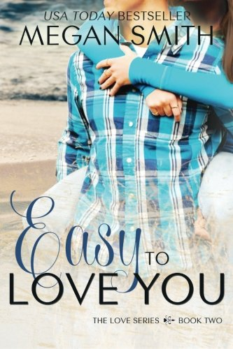 Easy To Love You (The Love Series): Smith, Megan