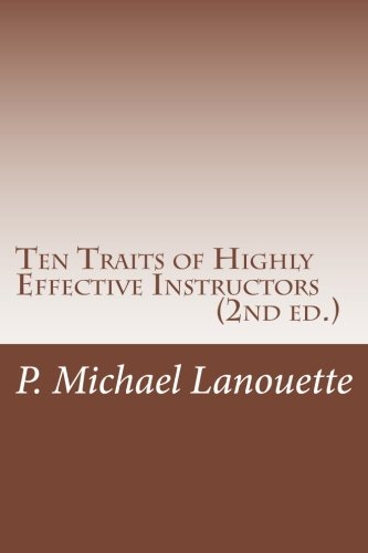 Ten Traits of Highly Effective Instructors (2nd ed.): P Michael Lanouette