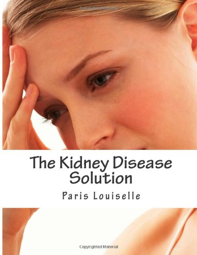 9781491244838: The Kidney Disease Solution: A Proven Natural Program For Regaining Kidney Function And Living A Normal Healthy Life