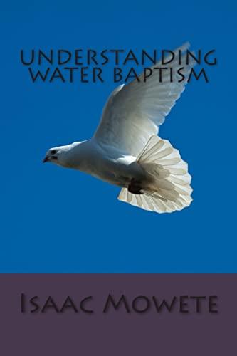 9781491245798: Understanding Water Baptism