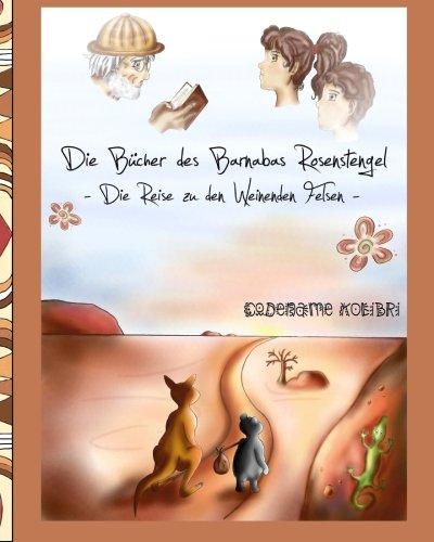 9781491246672: Die Reise zu den Weinenden Felsen (Die Bücher des Barnabas Rosenstengel) (Volume 1) (German Edition)