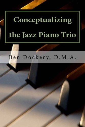 9781491249383: Conceptualizing the Jazz Piano Trio: Interviews and Analysis with Nine Jazz Legends